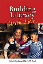 Building literacy with love : a guide for teachers and caregivers of children from birth through age 5