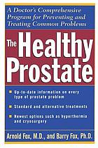 The healthy prostate : a doctor's comprehensive program for preventing and treating common problems