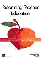 Reforming teacher education : something old, something new