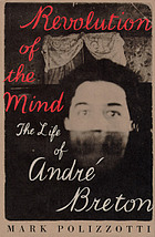 Revolution of the mind : the life of André Breton