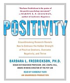 Positivity [groundbreaking research reveals how to embrace the hidden strength of positive emotions, overcome negativity, and thrive]