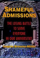 Shameful admissions : the losing battle to serve everyone in our universities
