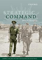 Strategic command : General Sir John Wilton and Australia's Asian Wars