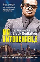Mr. Untouchable : the rise and fall of the black godfather