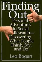 Finding out : personal adventures in social research : discovering what people think, say and do