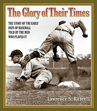 The Glory of their times : [the story of the early days of baseball, told by the men who played it]