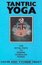 Tantric yoga : the royal path to raising kundalini power