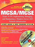 MCSA/MCSE exam 70-291 : implementing, managing, and maintaining a Windows Server 2003 network infrastructure : study guide & DVD training system