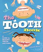 The tooth book : a guide to healthy teeth and gums