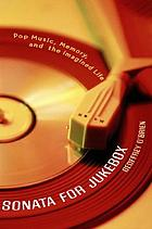 Sonata for jukebox : pop music, memory, and the imagined life