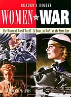 Women at war : the women of World War II- at home, at work, on the Front Line