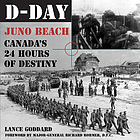 D-Day : Juno Beach, Canada's 24 hours of destiny