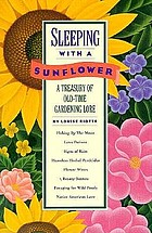 Sleeping with a sunflower : a treasury of old-time gardening lore