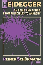 Heidegger on being and acting : from principles to anarchy