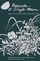 Beneath a single moon : Buddhism in contemporary American poetry