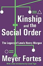 Kinship and the social order; the legacy of Lewis Henry Morgan