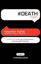 #Deathtweet : a well-lived life through 140 perspectives on death and its teachings