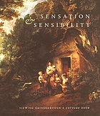 "Sensation & sensibility : viewing Gainsborough's ""Cottage door : [exhibition, Yale center for British art, 6 October to 31 December 2005, San Marino, Huntington library, art collections, and botanical gardens, 11 February to 14 May 2006]"