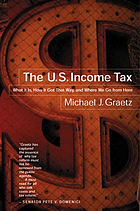 The U.S. income tax : what it is, how it got that way, and where we go from here