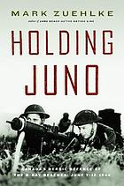 Holding Juno : Canada's heroic defence of the D-Day beaches, June 7-12, 1944