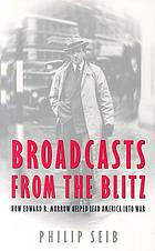 Broadcasts from the Blitz how Edward R. Murrow helped lead America into war