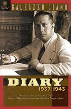 The Ciano diaries, 1939-1943; the complete, unabridged diaries of Count Galeazzo Ciano, Italian minister for foreign affairs, 1936-1943