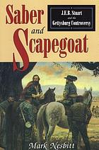 Saber and scapegoat J.E.B. Stuart and the Gettysburg controversy