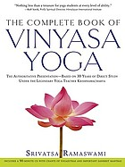 The complete book of vinyasa yoga : an authoritative presentation, based on 30 years of direct study under the legendary yoga teacher Krishnamacharya