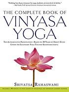 The complete book of vinyasa yoga : an authoritative presentation, based on 30 years of direct study under the legendary yoga teacher Krishnamacharya