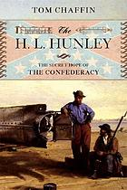 The H.L. Hunley : the secret hope of the Confederacy and the first submarine in world history to sink an enemy ship