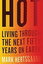 Hot : living through the next fifty years on earth