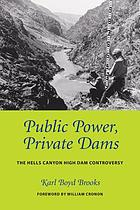 Public power, private dams : the Hells Canyon High Dam controversy