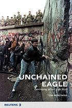 Unchained eagle : Germany after the wall
