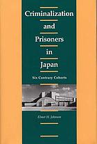 Criminalization and prisoners in Japan : six contrary cohorts