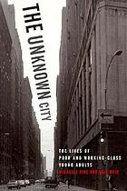 The unknown city : lives of poor and working-class young adults