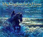 My kingdom for a horse : an anthology of poems about horses