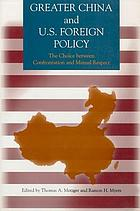 Greater China and U.S. foreign policy : the choice between confrontation and mutual respect