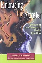 Embracing the monster : overcoming the challenges of hidden disabilities