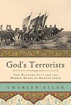 God's terrorists : the Wahhabi cult and hidden roots of modern Jihad