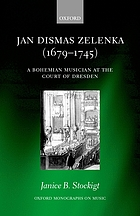 Jan Dismas Zelenka (1679-1745) : a Bohemian musician at the Court of Dresden