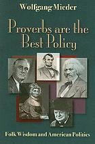 Proverbs are the best policy : folk wisdom and American politics