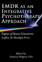 EMDR as an integrative psychotherapy approach : experts of diverse orientations explore the paradigm prism