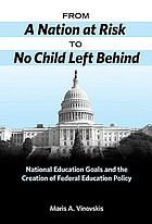 From A nation at risk to No Child Left Behind : national education goals and the creation of federal education policy