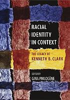 Racial identity in context : the legacy of Kenneth B. Clark