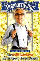 Popcorn king : how Orville Redenbacher and his popcorn charmed America