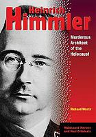 Heinrich Himmler : murderous architect of the Holocaust