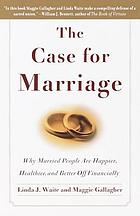 The case for marriage : why married people are happier, healthier, and better off financially