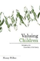 Valuing children rethinking the economics of the family