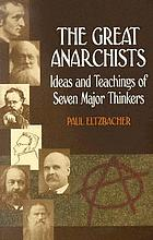 The great anarchists : ideas and teachings of seven major thinkers