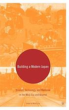 Building a modern Japan : science, technology, and medicine in the Meiji era and beyond